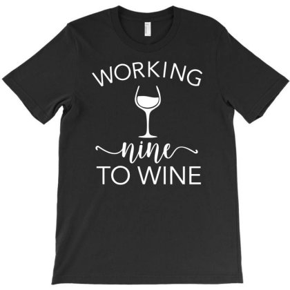 Working Nine To Wine Funny T-shirt Designed By Rusmashirt