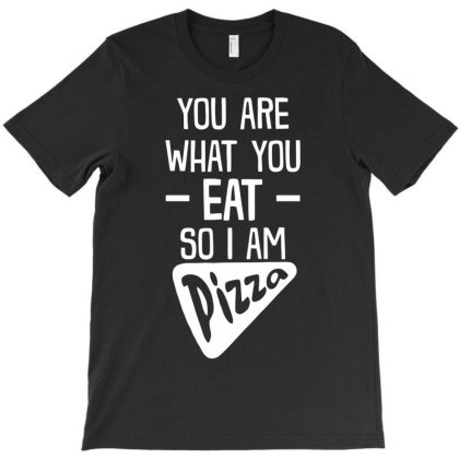 You Are What You Eat So I Am Pizza Funny T-shirt Designed By Rusmashirt