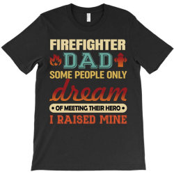 firefighter dad t shirt firemen proud dad father's day  some people on T-Shirt | Artistshot