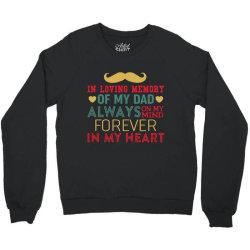 in loving memory of my dad always on my mind forever in my heart Crewneck Sweatshirt | Artistshot