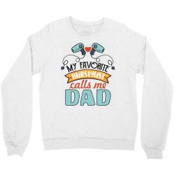my favorite hairdtylist calls me dad Crewneck Sweatshirt | Artistshot
