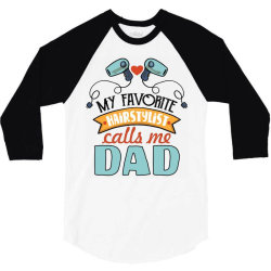 my favorite hairdtylist calls me dad 3/4 Sleeve Shirt | Artistshot