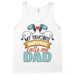 my favorite hairdtylist calls me dad Tank Top | Artistshot
