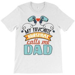 my favorite hairdtylist calls me dad T-Shirt | Artistshot