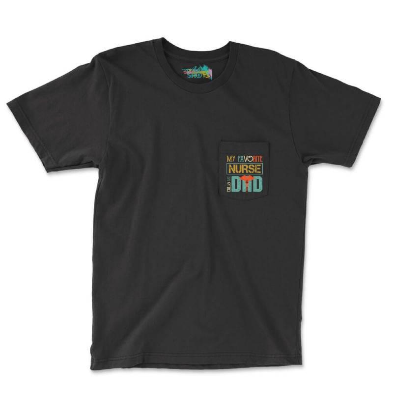 My Favorite Nurse Calls Me Dad Retro Vintage Dad's Nurse Pocket T-shirt | Artistshot
