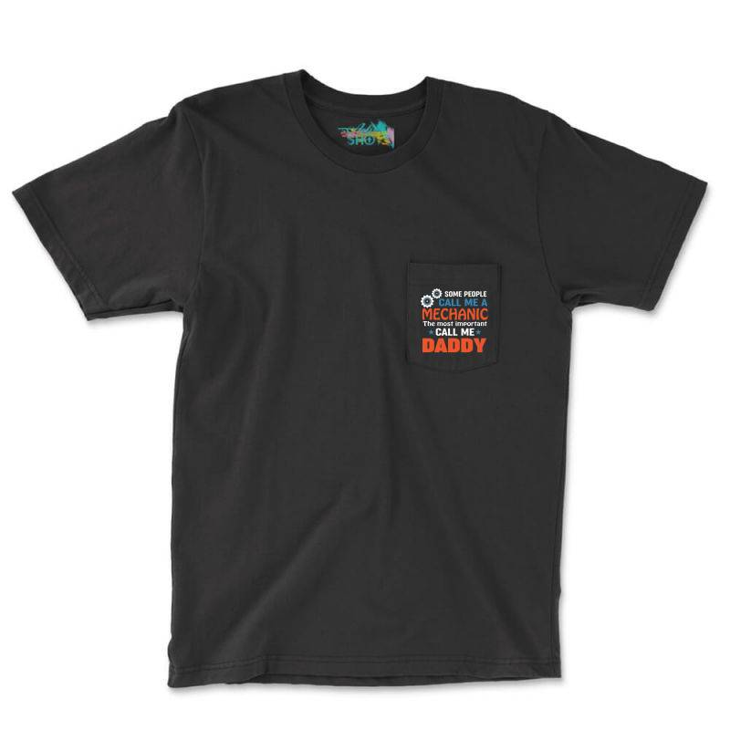 Some People Call Me A Mechanic Daddy Father's Day Gift Pocket T-shirt | Artistshot