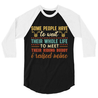 Some People Have To Wait Their Whole Life To Meet Their Riding Buddy I 3/4 Sleeve Shirt Designed By Vip.pro123