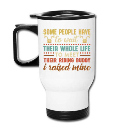 Some People Have To Wait Their Whole Life To Meet Their Riding Buddy I Travel Mug Designed By Vip.pro123