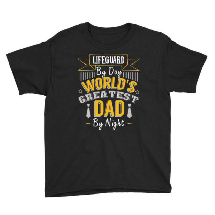 Lifeguard  By Day World's Createst Dad By Night T Shirt Youth Tee Designed By Gnuh79