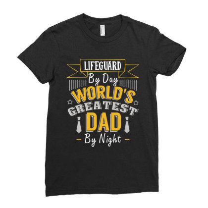 Lifeguard  By Day World's Createst Dad By Night T Shirt Ladies Fitted T-shirt Designed By Gnuh79