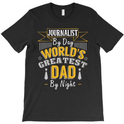 Journalist  By Day World's Createst Dad By Night T Shirt T-shirt Designed By Gnuh79