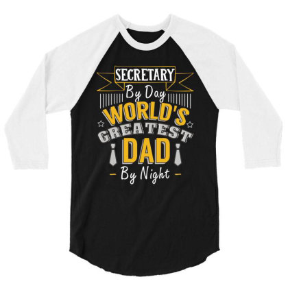 Secretary  By Day World's Createst Dad By Night T Shirt 3/4 Sleeve Shirt Designed By Gnuh79