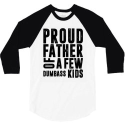 PROUD FATHER OF A FEW DUMBASS KIDS | father's day gift 3/4 Sleeve Shirt | Artistshot
