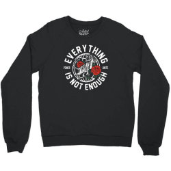 everything is not enough Crewneck Sweatshirt | Artistshot