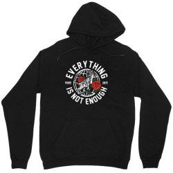 everything is not enough Unisex Hoodie | Artistshot