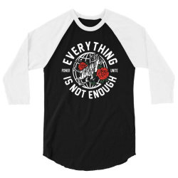 everything is not enough 3/4 Sleeve Shirt | Artistshot