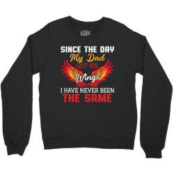 since the day my dad got his wings i have never been the same Crewneck Sweatshirt | Artistshot