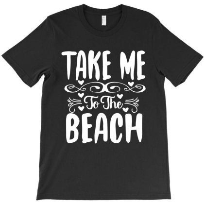 Take Me To The Beach T-shirt Designed By Irenestore