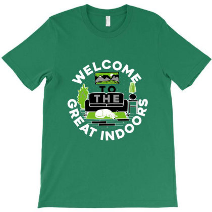 Welcome To The Great Indoors T-shirt Designed By Cuser4048
