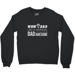 wow dad like a normal dad way more awesome Crewneck Sweatshirt | Artistshot