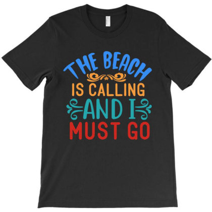 The Beach Is Calling And Imust Go T-shirt Designed By Irenestore