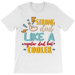 strong dad like a regular dad but cooler T-Shirt | Artistshot