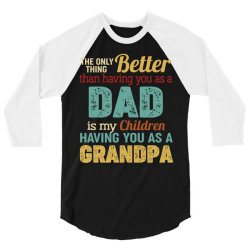 the only thing better than having you as a dad is my chirldren having 3/4 Sleeve Shirt | Artistshot