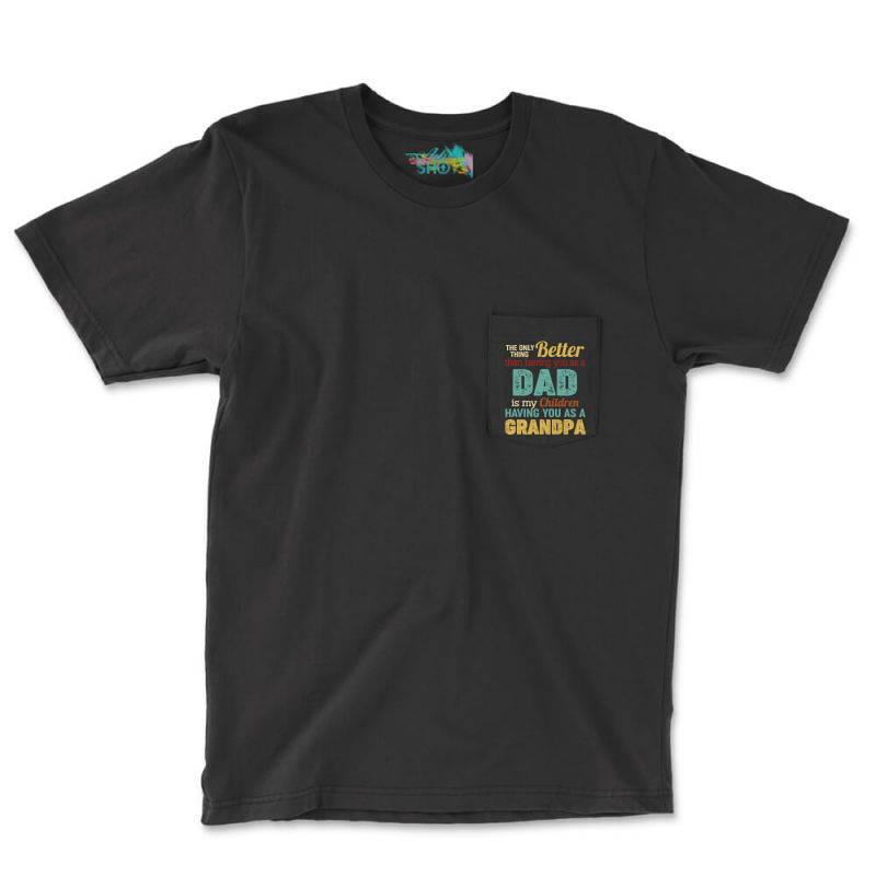 The Only Thing Better Than Having You As A Dad Is My Chirldren Having Pocket T-shirt | Artistshot