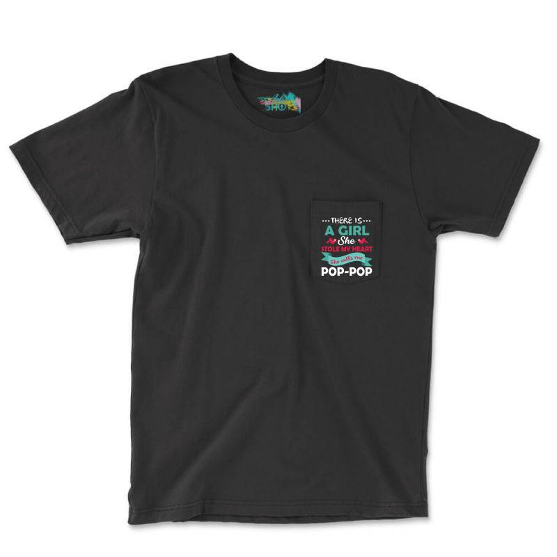 There Is A Girl She Stole My Heart She Calls Me Pop Pop Pocket T-shirt   Artistshot