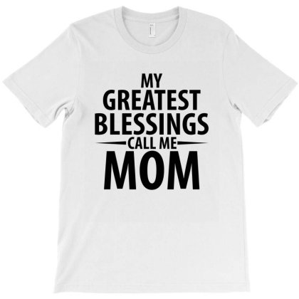 My Greatest Blessings Call Me Mom - Mothers Day T-shirt Designed By Rafaellopez