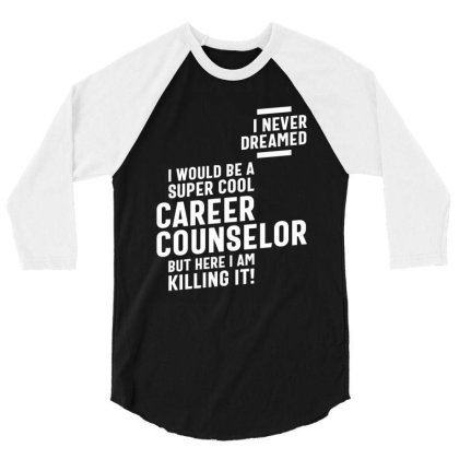 Career Counselor Job Title Gift 3/4 Sleeve Shirt Designed By Cidolopez