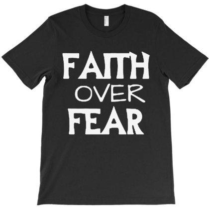 Faith Over Fear T-shirt Designed By Marley Tees