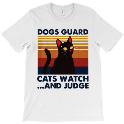 Dogs Guard Cats Watch And Judge Vintage T-shirt Designed By Marley Tees