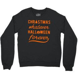 christmas whatever halloween forever Crewneck Sweatshirt | Artistshot