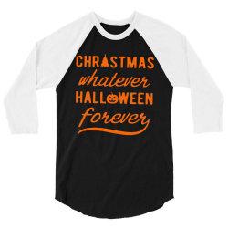 christmas whatever halloween forever 3/4 Sleeve Shirt | Artistshot