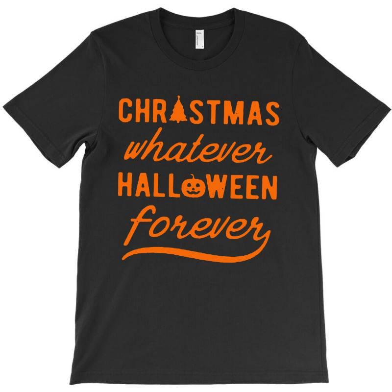 Christmas Whatever Halloween Forever T-shirt | Artistshot