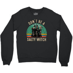 vintage don't be a salty witch Crewneck Sweatshirt | Artistshot
