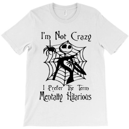 Jack Skellington I'm Not Crazy I Prefer The Term Mentally Hilarious T-shirt Designed By Woko Art
