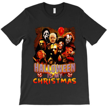 Funny Horror Movie Halloween Is My Christmas T-shirt Designed By Woko Art