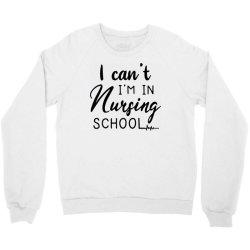 i can't i'm in nursing school Crewneck Sweatshirt | Artistshot