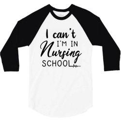i can't i'm in nursing school 3/4 Sleeve Shirt | Artistshot