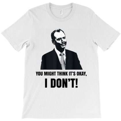You Might Think It's Ok   Adam Schiff T-shirt Designed By Woko Art