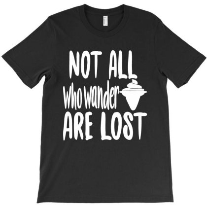 Not All Who Wander Are Lost T-shirt Designed By Irenestore
