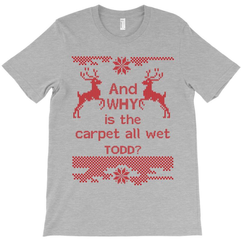 And Why Is The Carpet All Wet Todd? T-shirt | Artistshot