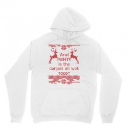 And WHY is the carpet all wet TODD? Unisex Hoodie | Artistshot