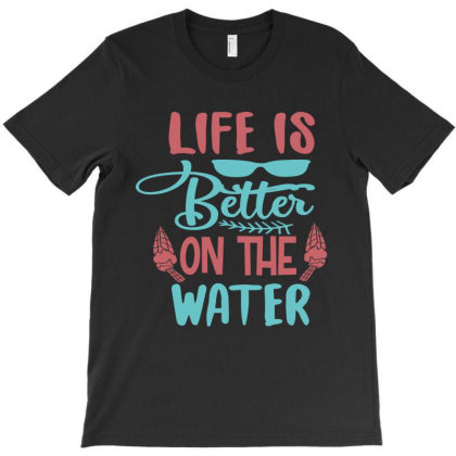 Life Is Better On The Water T-shirt Designed By Irenestore