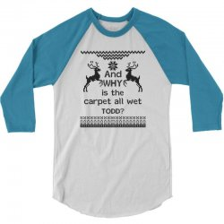 And WHY is the carpet all wet TODD? 3/4 Sleeve Shirt | Artistshot
