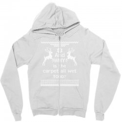 And WHY is the carpet all wet TODD? Zipper Hoodie | Artistshot