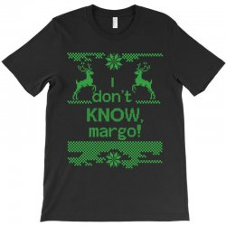 I Dont Know, Margo! T-Shirt | Artistshot