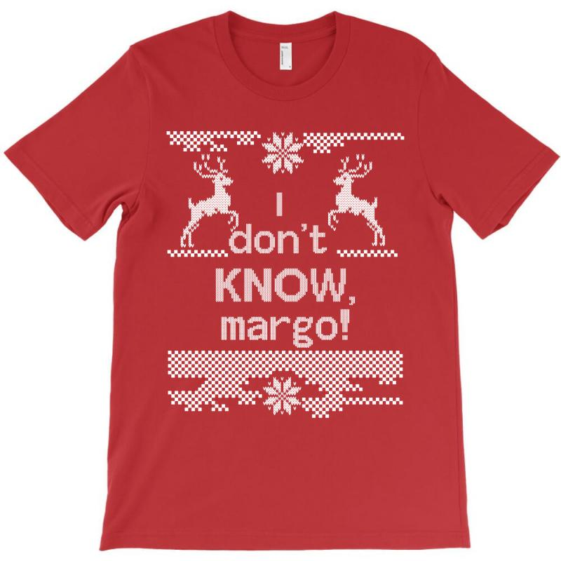 I Dont Know, Margo! T-shirt | Artistshot